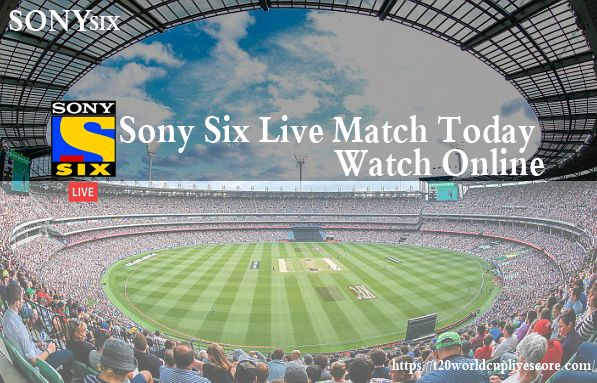 sony six live match today watch online streaming