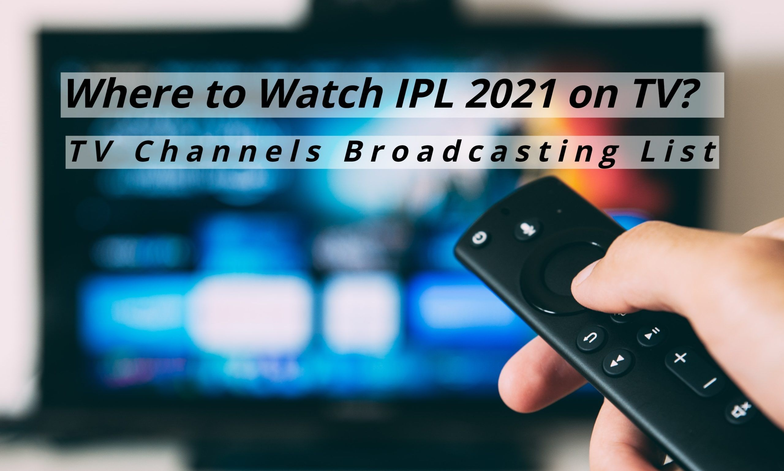 IPL TV Channels Broadcasting List – Where to Watch IPL 2021 Live Tv