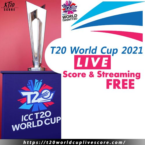 T20 World Cup 2021 Today Match Live Score & Streaming Free