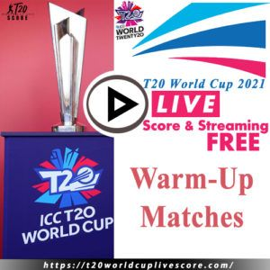 T20 World Cup 2021 Warm-Up Matches Live Score & Streaming