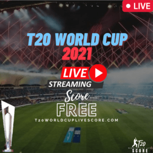 T20 World Cup Live Score 2021 & Live Ball by Ball Score & Streaming